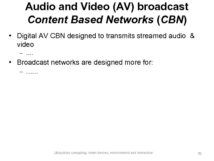 Audio and Video (AV) broadcast Content Based Networks (CBN) • Digital AV CBN designed
