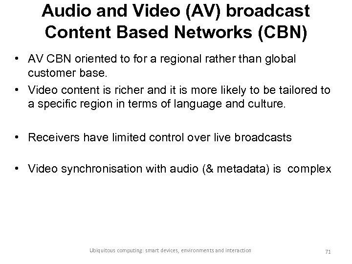 Audio and Video (AV) broadcast Content Based Networks (CBN) • AV CBN oriented to