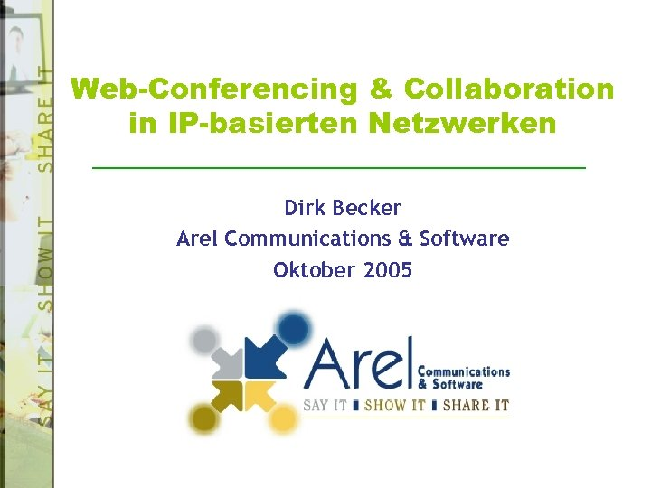 Web-Conferencing & Collaboration in IP-basierten Netzwerken Dirk Becker Arel Communications & Software Oktober 2005
