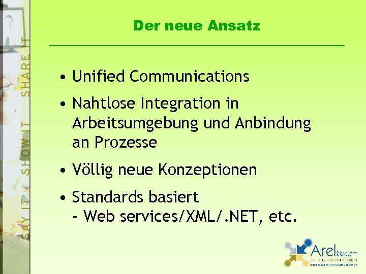 Der neue Ansatz • Unified Communications • Nahtlose Integration in Arbeitsumgebung und Anbindung an
