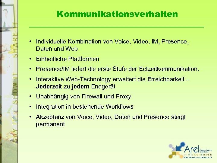 Kommunikationsverhalten • Individuelle Kombination von Voice, Video, IM, Presence, Daten und Web • Einheitliche