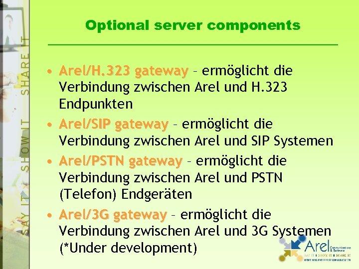 Optional server components • Arel/H. 323 gateway – ermöglicht die Verbindung zwischen Arel und