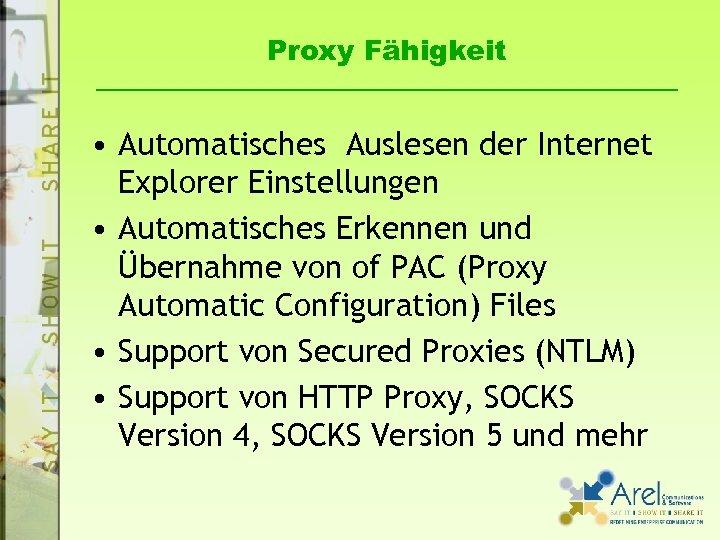 Proxy Fähigkeit • Automatisches Auslesen der Internet Explorer Einstellungen • Automatisches Erkennen und Übernahme