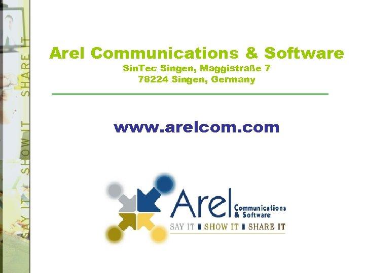 Arel Communications & Software Sin. Tec Singen, Maggistraße 7 78224 Singen, Germany www. arelcom.