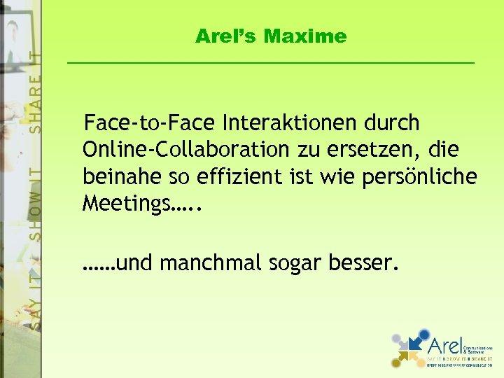 Arel's Maxime Face-to-Face Interaktionen durch Online-Collaboration zu ersetzen, die beinahe so effizient ist wie