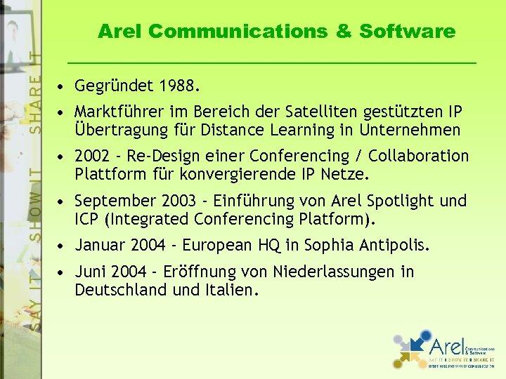 Arel Communications & Software • Gegründet 1988. • Marktführer im Bereich der Satelliten gestützten