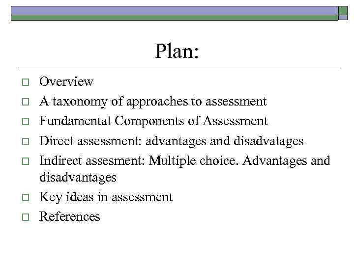 Plan: o o o o Overview A taxonomy of approaches to assessment Fundamental Components