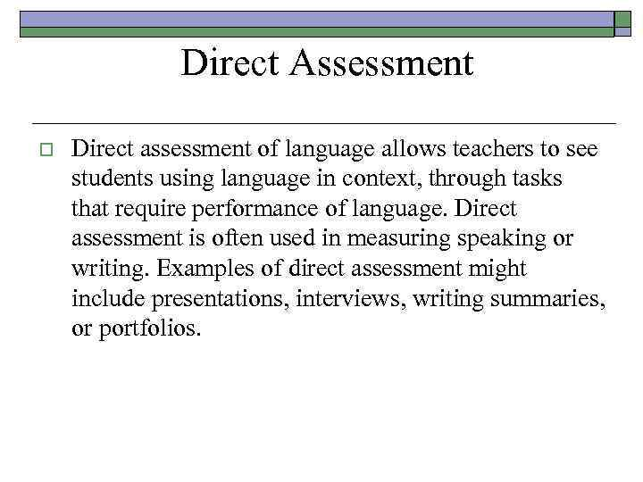 Direct Assessment o Direct assessment of language allows teachers to see students using language