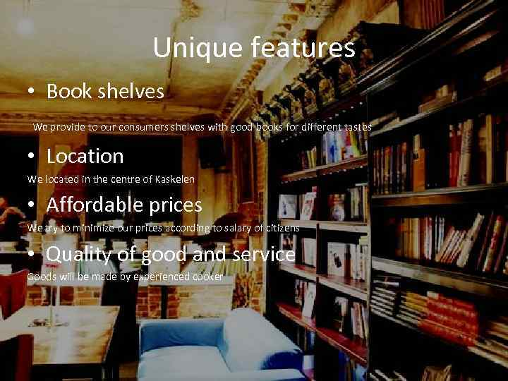 Unique features • Book shelves We provide to our consumers shelves with good books
