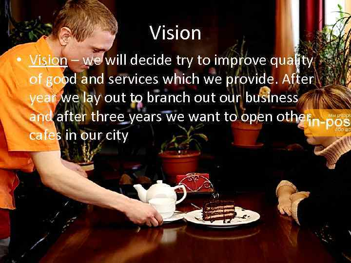 Vision • Vision – we will decide try to improve quality of good and