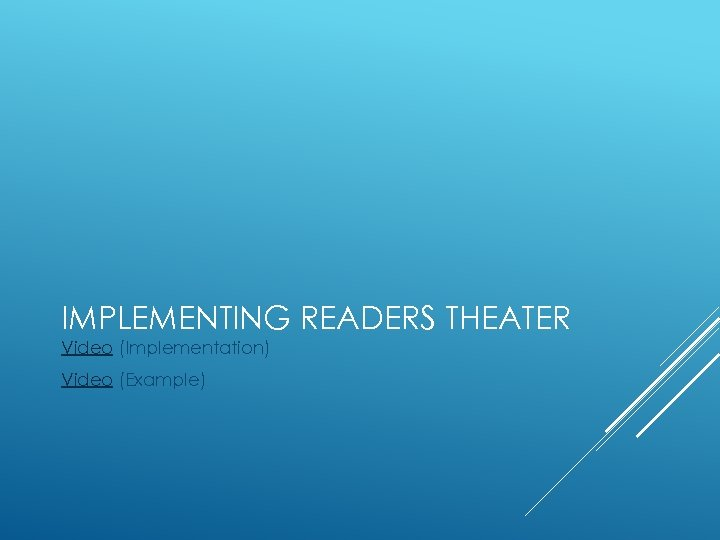 IMPLEMENTING READERS THEATER Video (Implementation) Video (Example)