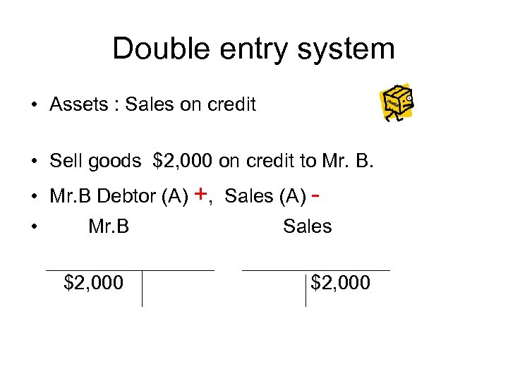 Double entry system • Assets : Sales on credit • Sell goods $2, 000