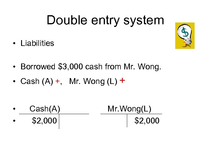 Double entry system • Liabilities • Borrowed $3, 000 cash from Mr. Wong. •