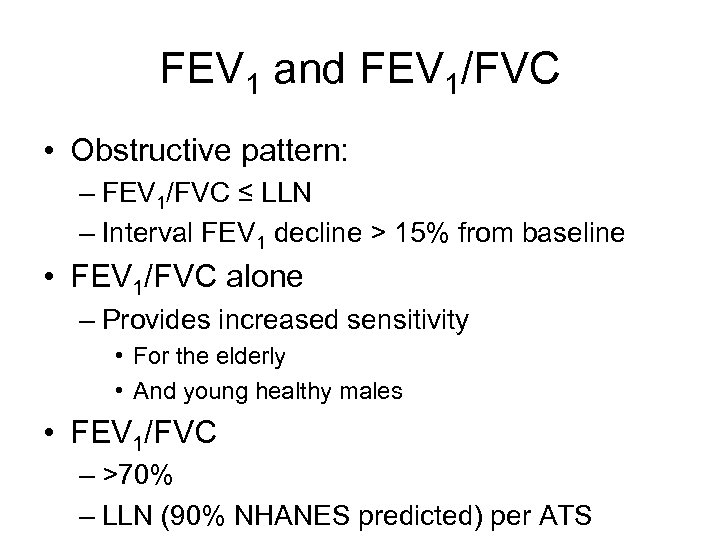 FEV 1 and FEV 1/FVC • Obstructive pattern: – FEV 1/FVC ≤ LLN –