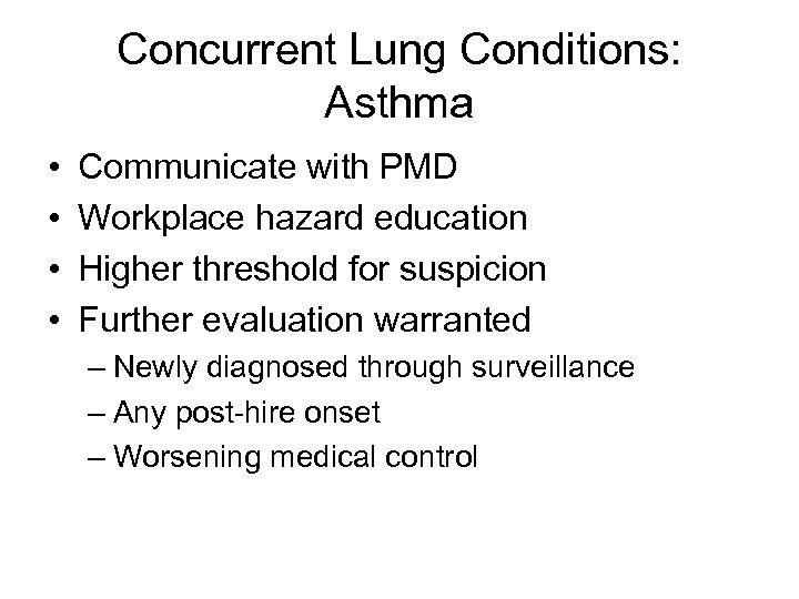 Concurrent Lung Conditions: Asthma • • Communicate with PMD Workplace hazard education Higher threshold