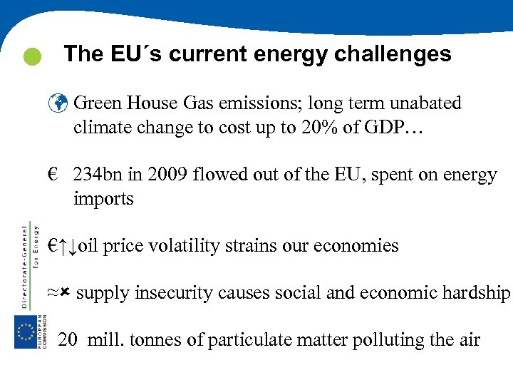 The EU´s current energy challenges ü Green House Gas emissions; long term unabated