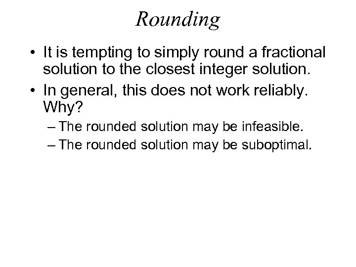 Rounding • It is tempting to simply round a fractional solution to the closest