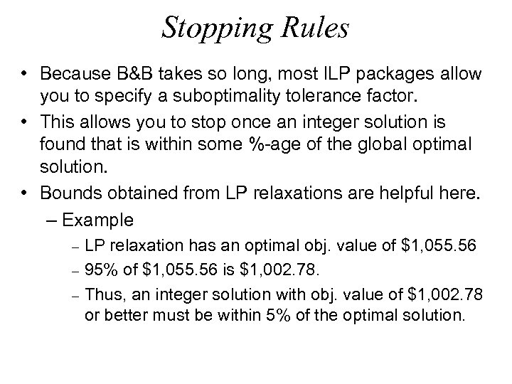 Stopping Rules • Because B&B takes so long, most ILP packages allow you to