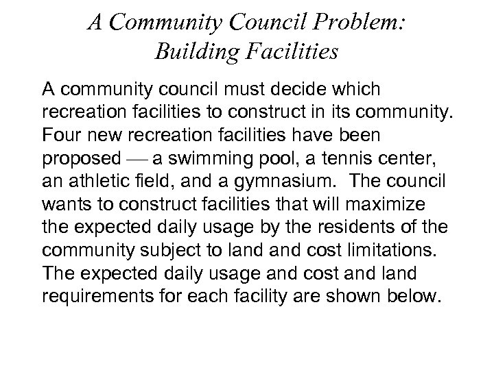 A Community Council Problem: Building Facilities A community council must decide which recreation facilities