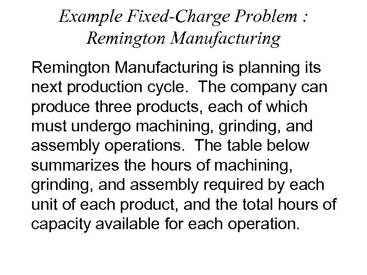 Example Fixed-Charge Problem : Remington Manufacturing is planning its next production cycle. The company