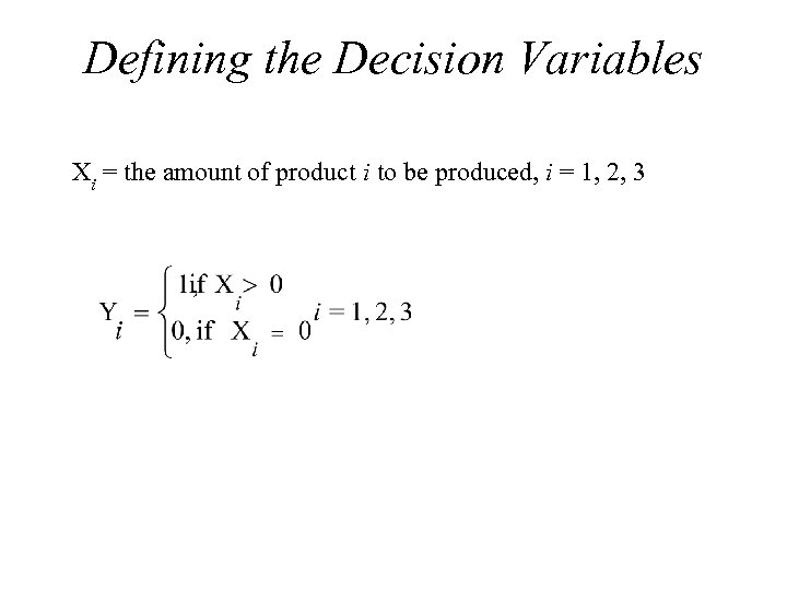 Defining the Decision Variables Xi = the amount of product i to be produced,