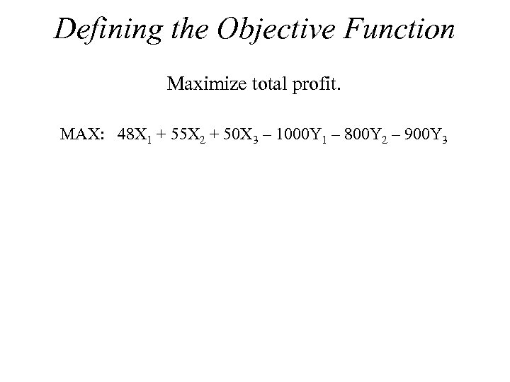 Defining the Objective Function Maximize total profit. MAX: 48 X 1 + 55 X