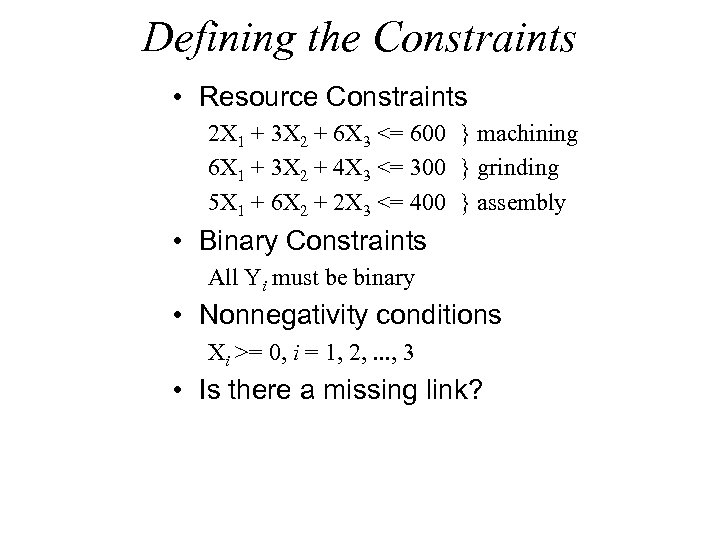 Defining the Constraints • Resource Constraints 2 X 1 + 3 X 2 +