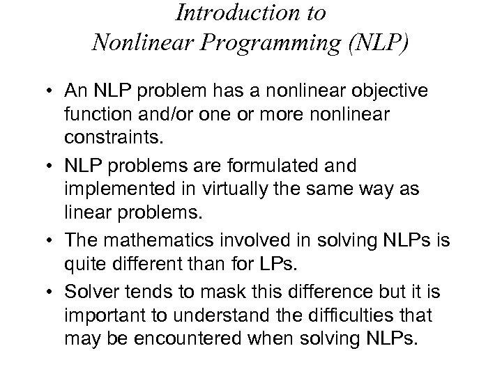 Introduction to Nonlinear Programming (NLP) • An NLP problem has a nonlinear objective function