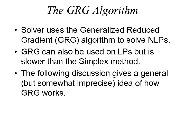 The GRG Algorithm • Solver uses the Generalized Reduced Gradient (GRG) algorithm to solve