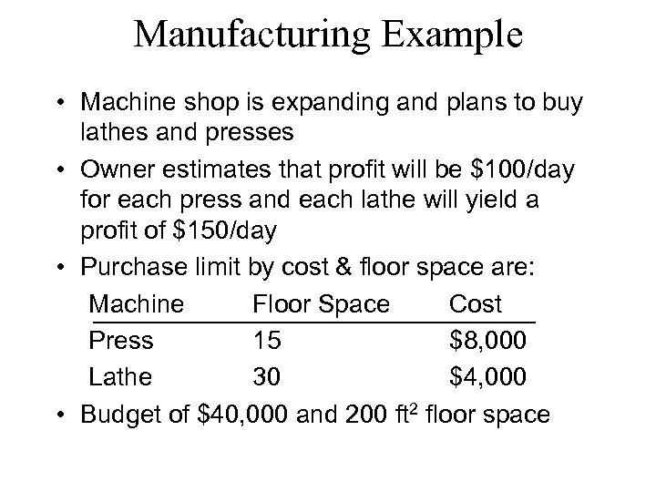 Manufacturing Example • Machine shop is expanding and plans to buy lathes and presses