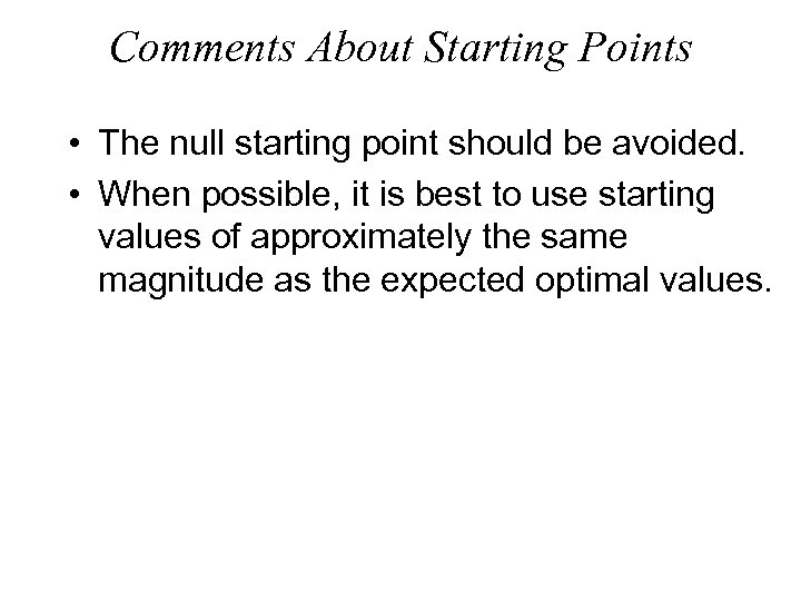Comments About Starting Points • The null starting point should be avoided. • When