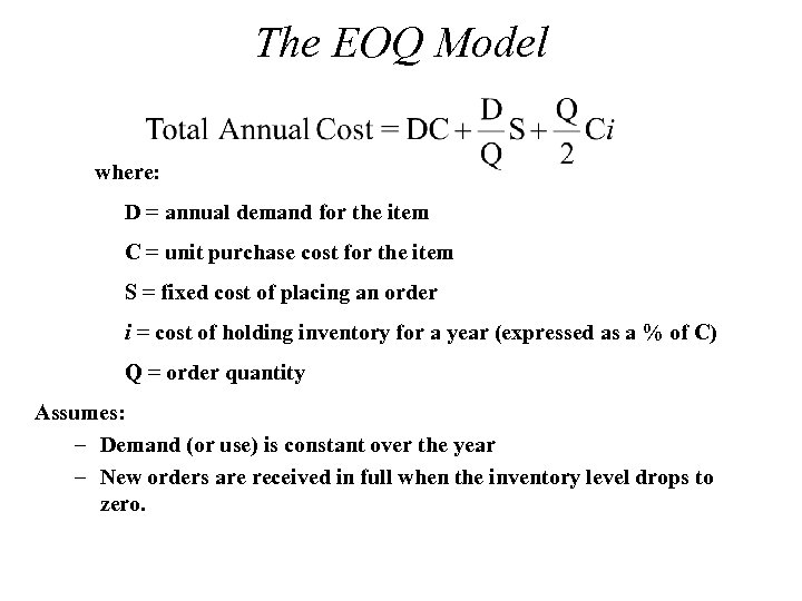 The EOQ Model where: D = annual demand for the item C = unit