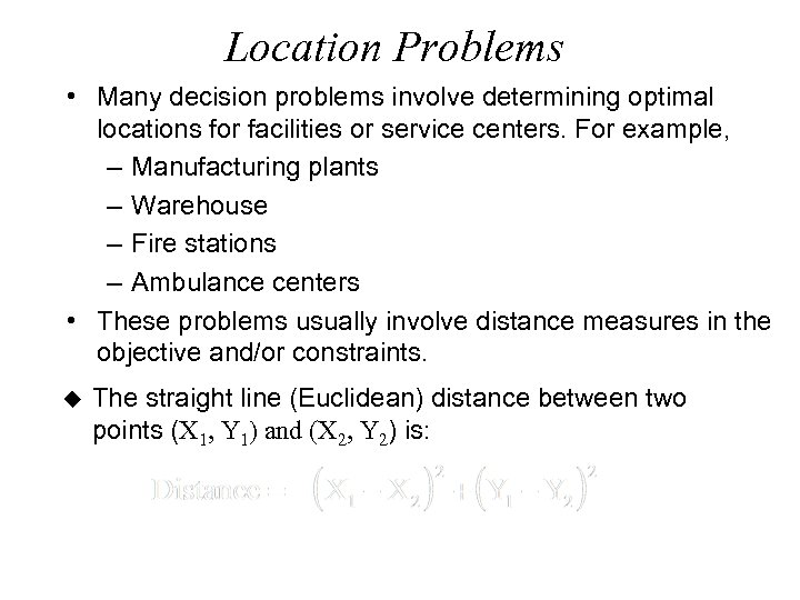 Location Problems • Many decision problems involve determining optimal locations for facilities or service
