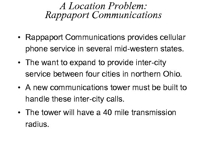 A Location Problem: Rappaport Communications • Rappaport Communications provides cellular phone service in several