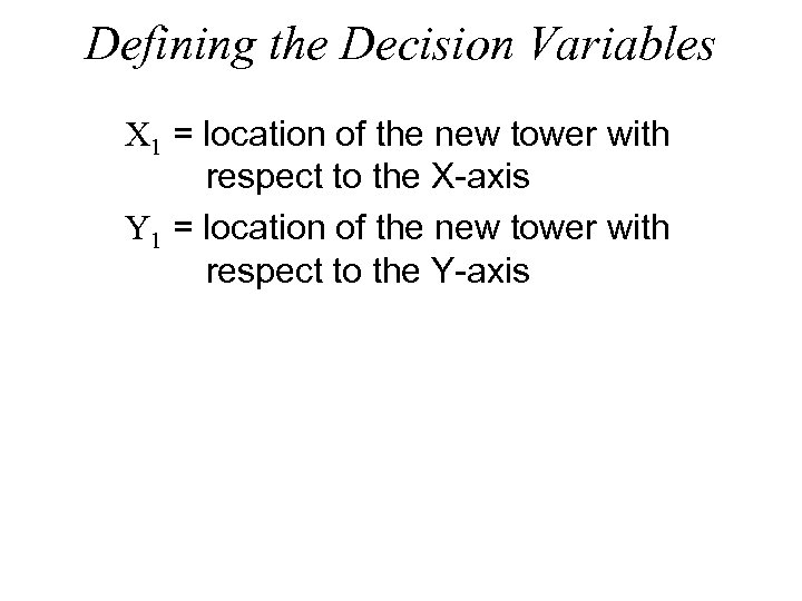 Defining the Decision Variables X 1 = location of the new tower with respect