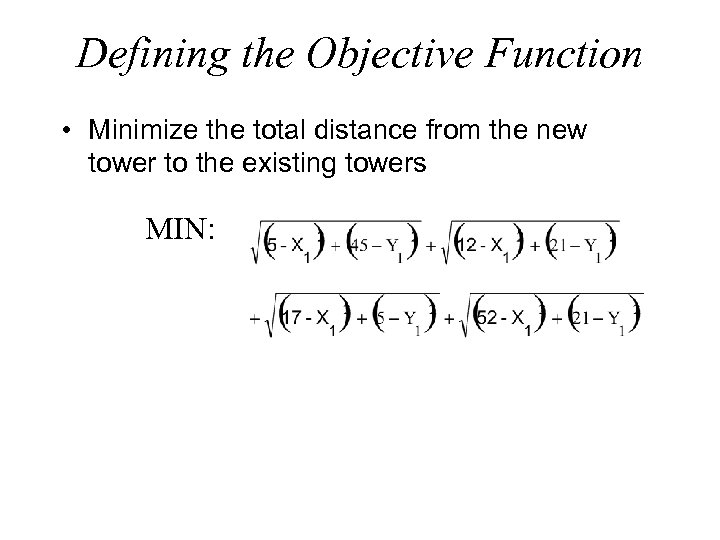 Defining the Objective Function • Minimize the total distance from the new tower to