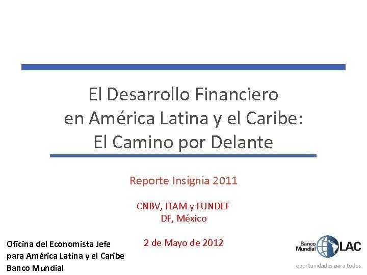 El Desarrollo Financiero en América Latina y el Caribe: El Camino por Delante Reporte