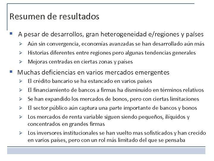 Resumen de resultados § A pesar de desarrollos, gran heterogeneidad e/regiones y países Aún