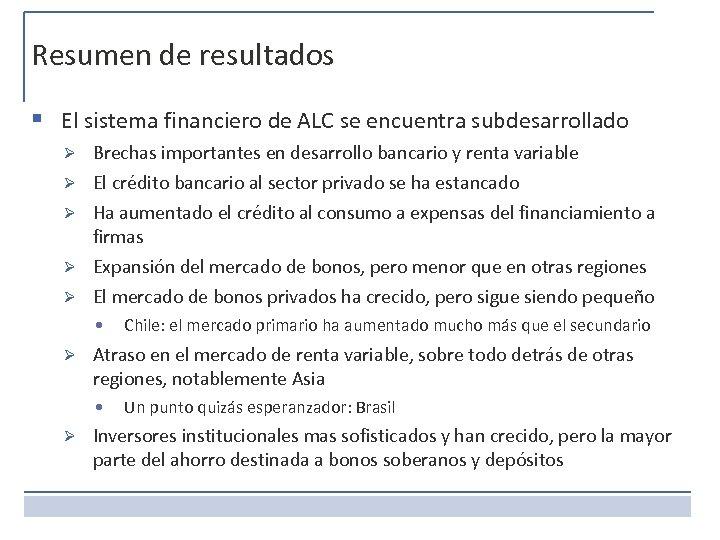 Resumen de resultados § El sistema financiero de ALC se encuentra subdesarrollado Ø Ø