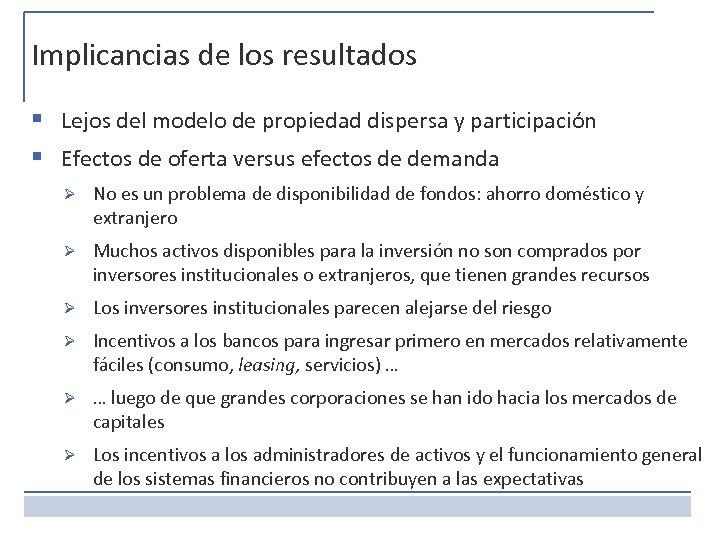 Implicancias de los resultados § Lejos del modelo de propiedad dispersa y participación §