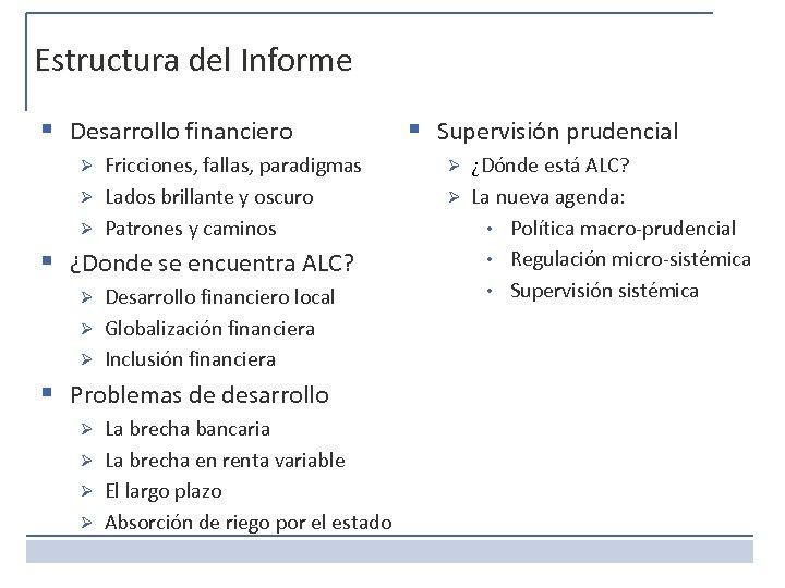 Estructura del Informe § Desarrollo financiero Fricciones, fallas, paradigmas Ø Lados brillante y oscuro