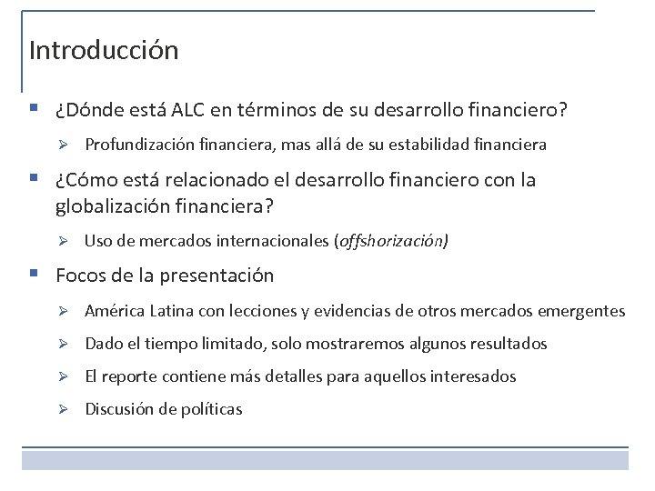 Introducción § ¿Dónde está ALC en términos de su desarrollo financiero? Ø Profundización financiera,