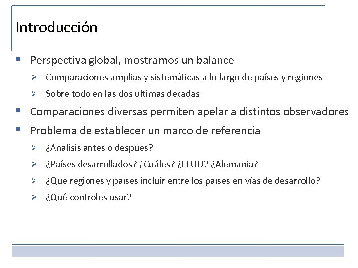 Introducción § Perspectiva global, mostramos un balance Ø Comparaciones amplias y sistemáticas a lo