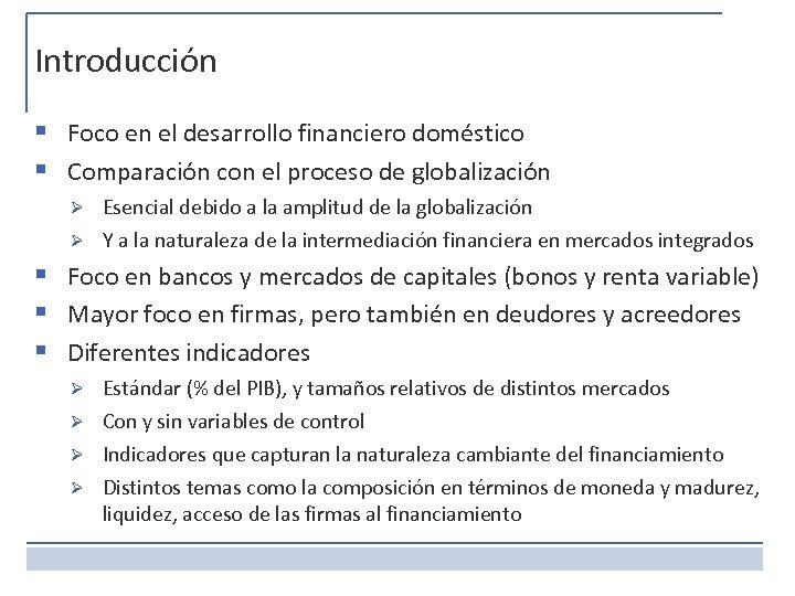 Introducción § Foco en el desarrollo financiero doméstico § Comparación con el proceso de