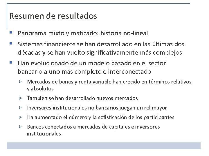 Resumen de resultados § Panorama mixto y matizado: historia no-lineal § Sistemas financieros se