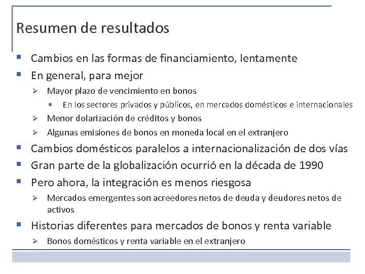 Resumen de resultados § Cambios en las formas de financiamiento, lentamente § En general,