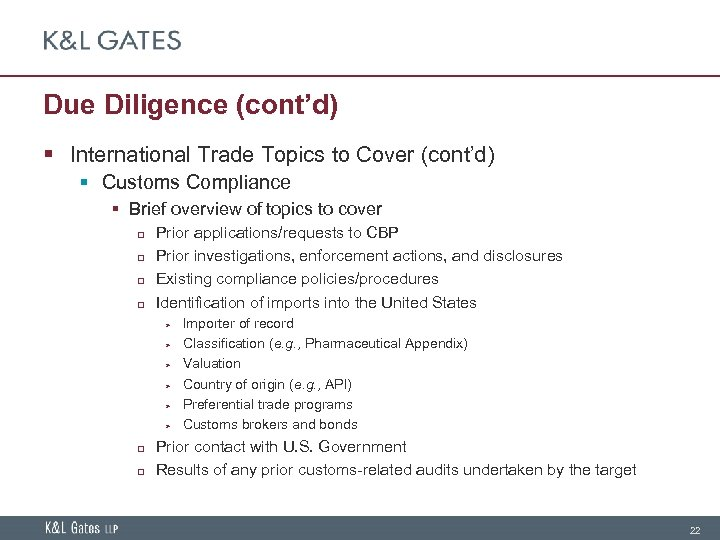 Due Diligence (cont'd) § International Trade Topics to Cover (cont'd) § Customs Compliance §