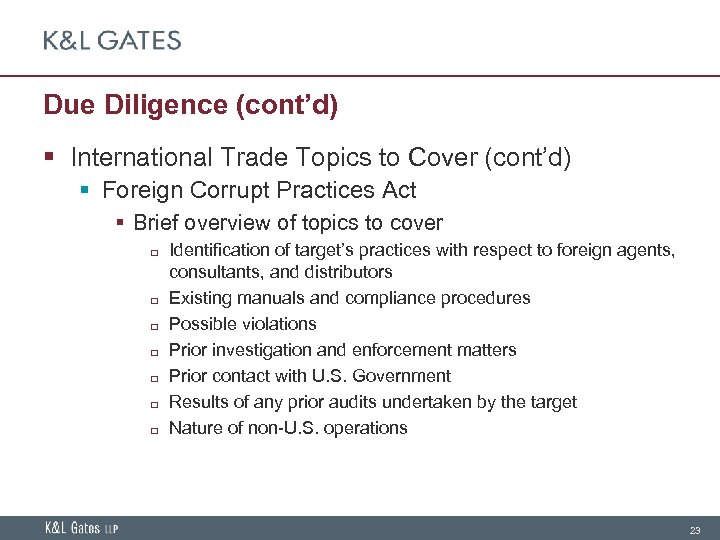 Due Diligence (cont'd) § International Trade Topics to Cover (cont'd) § Foreign Corrupt Practices