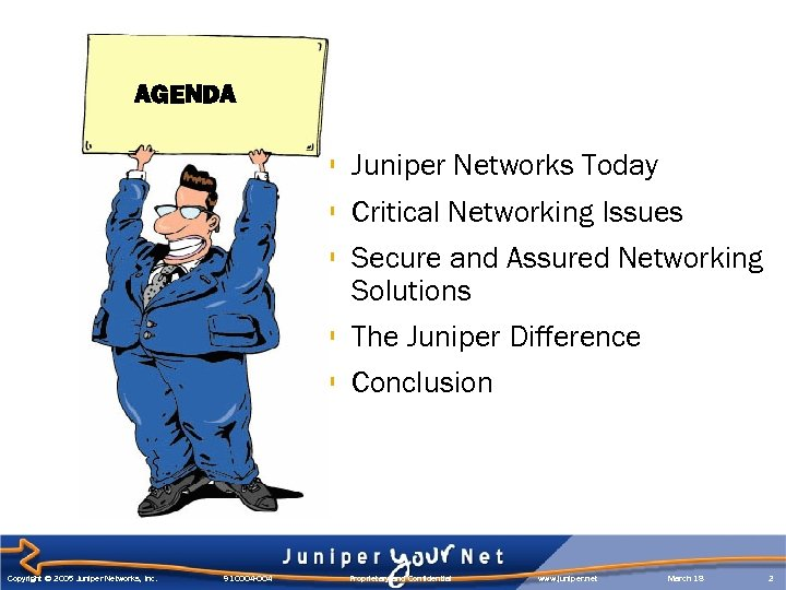 AGENDA § Juniper Networks Today § Critical Networking Issues § Secure and Assured Networking
