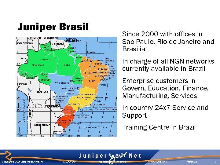 Juniper Brasil Since 2000 with offices in Sao Paulo, Rio de Janeiro and Brasilia